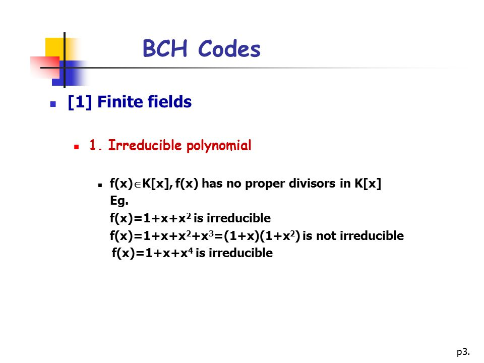 BCH Codes [1] Finite fields 1. Irreducible polynomial